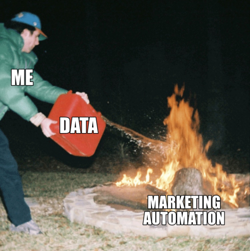 Meme picture: a man is pouring fuel on fire, symbolizing that data is fuel for marketing automation.